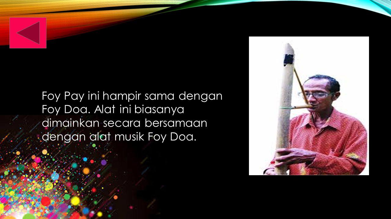 Foy Doa adalah alat musik tiup seperti seruling.
