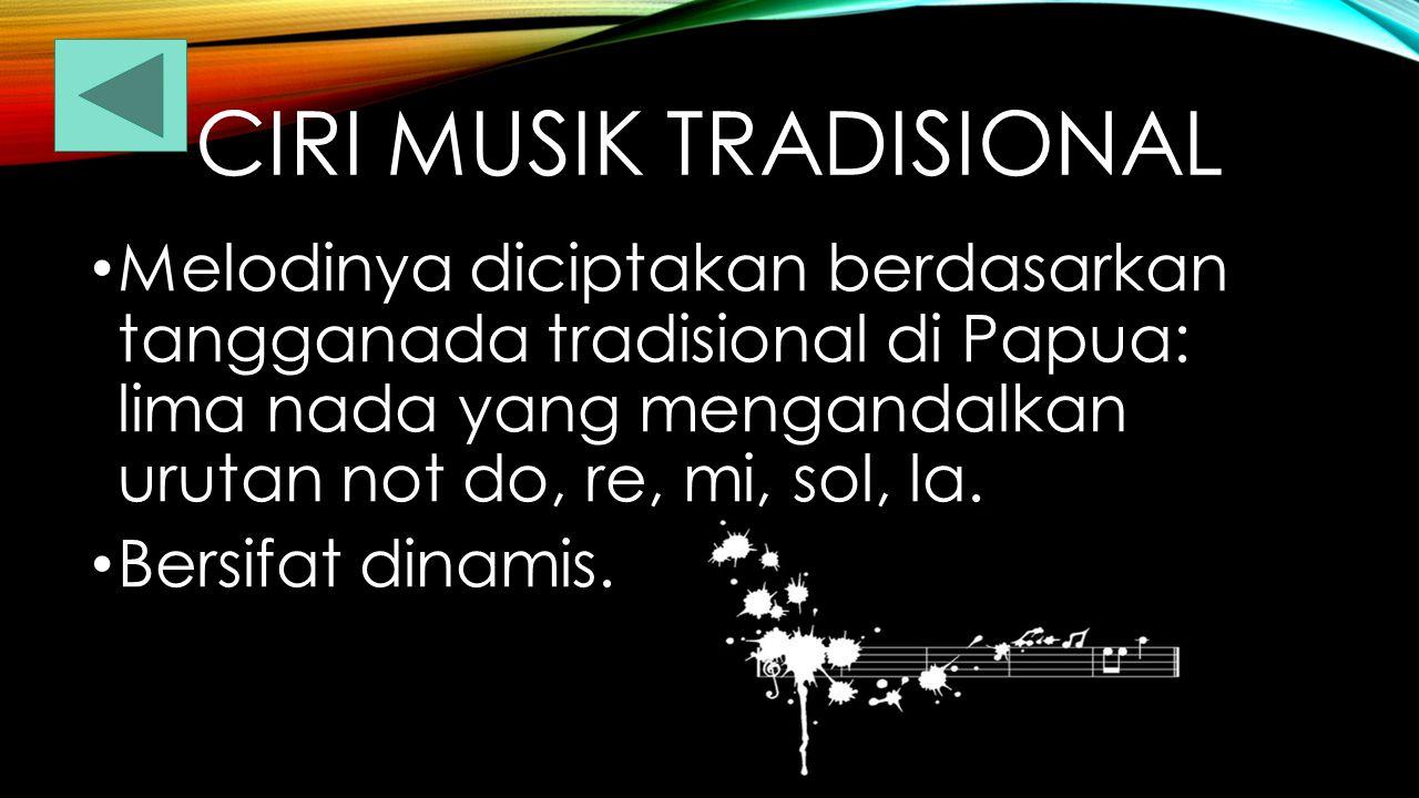 CIRI MUSIK TRADISIONAL Melodinya diciptakan berdasarkan tangganada tradisional di Papua: lima nada yang mengandalkan urutan not do, re, mi, sol, la.