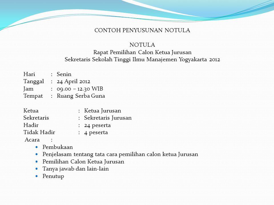 CONTOH PENYUSUNAN NOTULA NOTULA Rapat Pemilihan Calon Ketua Jurusan Sekretaris Sekolah Tinggi Ilmu Manajemen Yogyakarta 2012 Hari: Senin Tanggal: 24 A