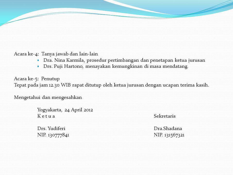 Acara ke-4: Tanya jawab dan lain-lain Dra. Nina Karmila, prosedur pertimbangan dan penetapan ketua jurusan Drs. Puji Hartono, menayakan kemungkinan di