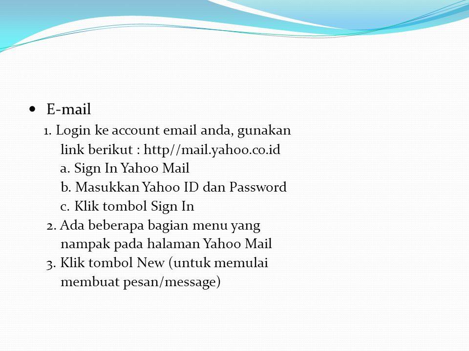 E-mail 1. Login ke account email anda, gunakan link berikut : http//mail.yahoo.co.id a. Sign In Yahoo Mail b. Masukkan Yahoo ID dan Password c. Klik t