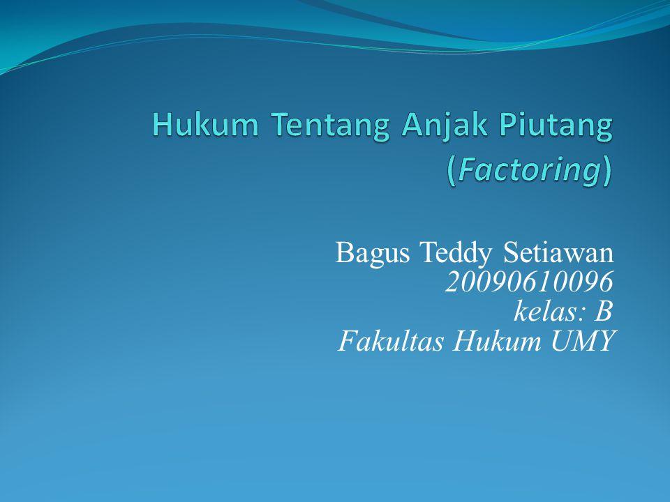 Bagus Teddy Setiawan 20090610096 kelas: B Fakultas Hukum UMY