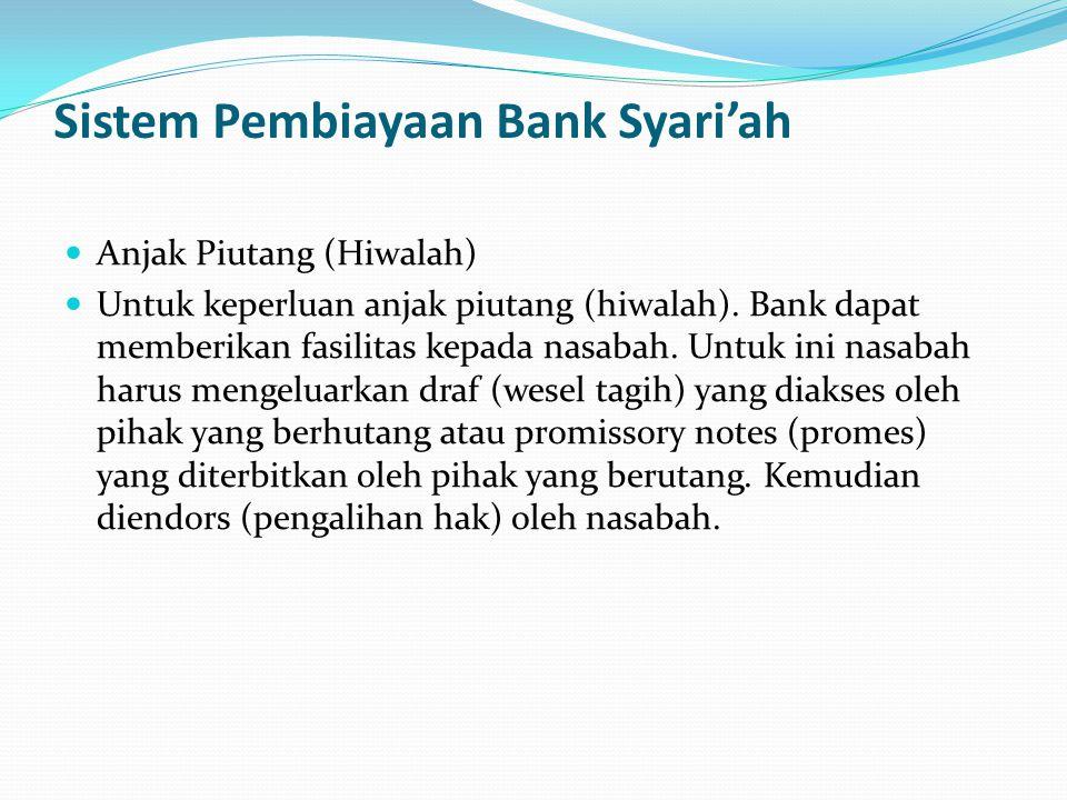Sistem Pembiayaan Bank Syari'ah Anjak Piutang (Hiwalah) Untuk keperluan anjak piutang (hiwalah). Bank dapat memberikan fasilitas kepada nasabah. Untuk