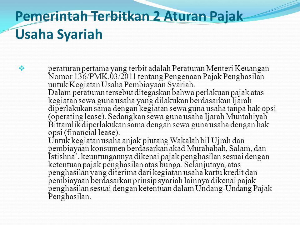 Pemerintah Terbitkan 2 Aturan Pajak Usaha Syariah  peraturan pertama yang terbit adalah Peraturan Menteri Keuangan Nomor 136/PMK.03/2011 tentang Peng