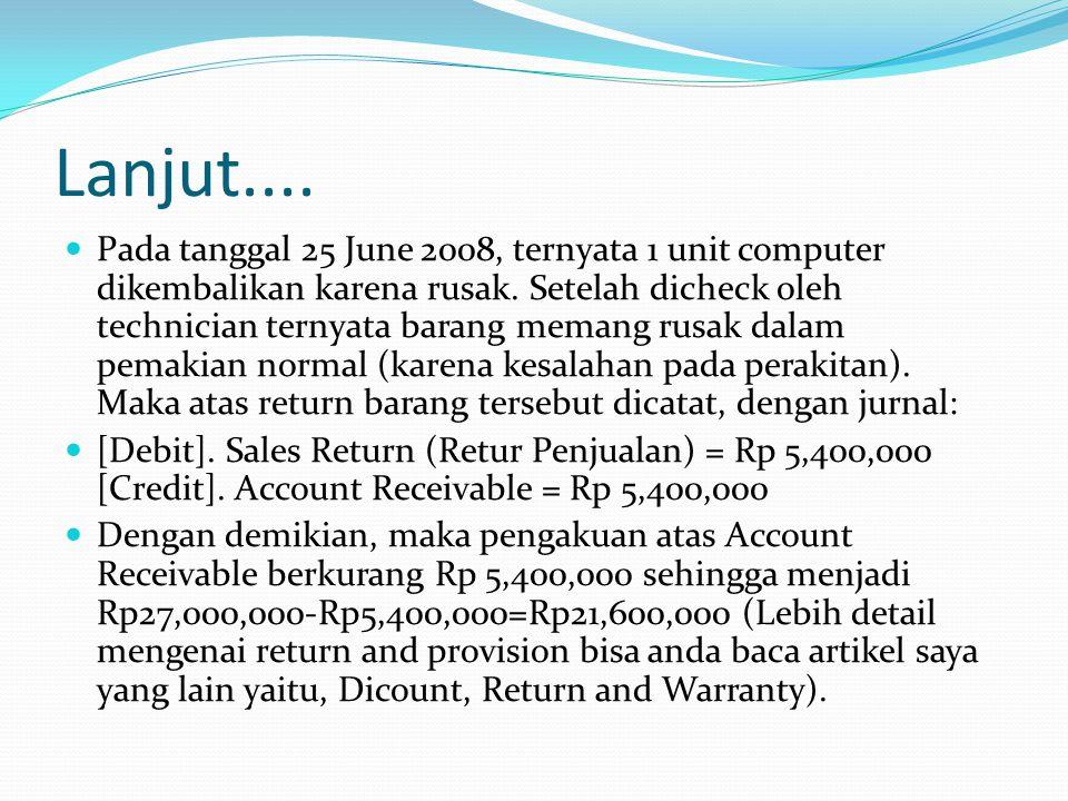 Lanjut.... Pada tanggal 25 June 2008, ternyata 1 unit computer dikembalikan karena rusak. Setelah dicheck oleh technician ternyata barang memang rusak