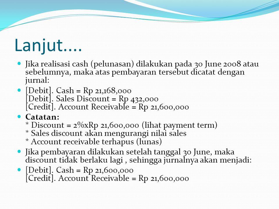 Lanjut.... Jika realisasi cash (pelunasan) dilakukan pada 30 June 2008 atau sebelumnya, maka atas pembayaran tersebut dicatat dengan jurnal: [Debit].