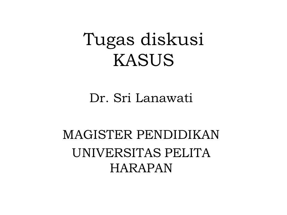Tugas diskusi KASUS Dr. Sri Lanawati MAGISTER PENDIDIKAN UNIVERSITAS PELITA HARAPAN