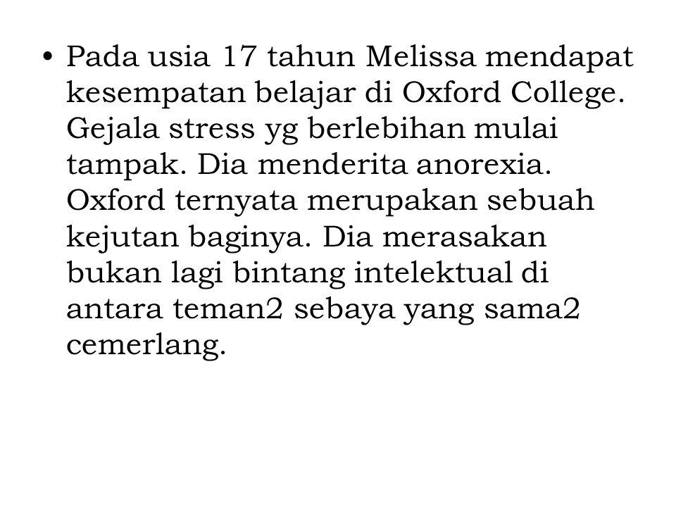 Pada usia 17 tahun Melissa mendapat kesempatan belajar di Oxford College. Gejala stress yg berlebihan mulai tampak. Dia menderita anorexia. Oxford ter
