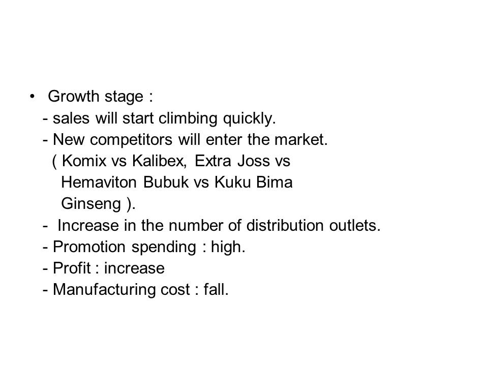 Growth stage : - sales will start climbing quickly.