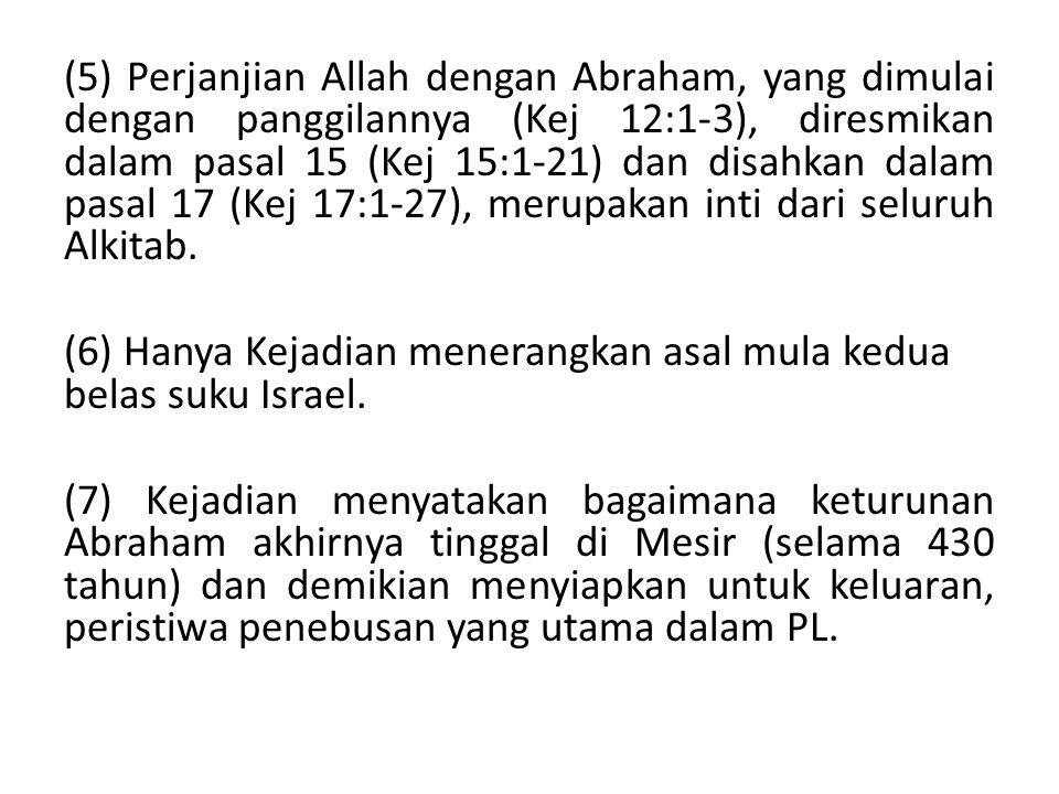 (5) Perjanjian Allah dengan Abraham, yang dimulai dengan panggilannya (Kej 12:1-3), diresmikan dalam pasal 15 (Kej 15:1-21) dan disahkan dalam pasal 17 (Kej 17:1-27), merupakan inti dari seluruh Alkitab.