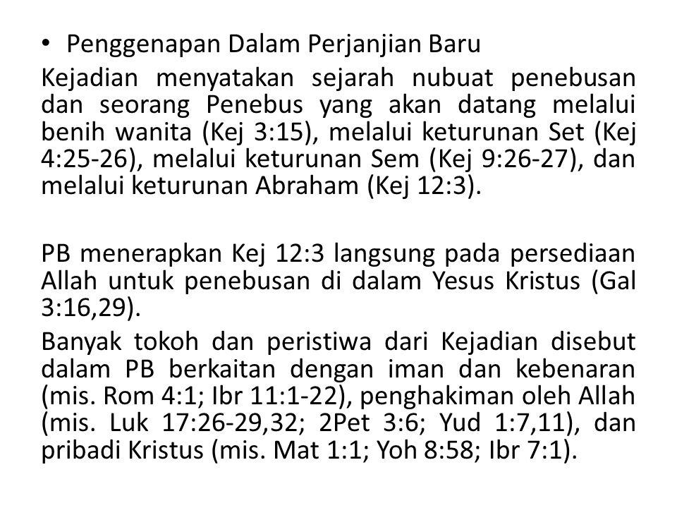 Penggenapan Dalam Perjanjian Baru Kejadian menyatakan sejarah nubuat penebusan dan seorang Penebus yang akan datang melalui benih wanita (Kej 3:15), melalui keturunan Set (Kej 4:25-26), melalui keturunan Sem (Kej 9:26-27), dan melalui keturunan Abraham (Kej 12:3).