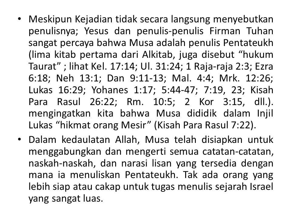 Meskipun Kejadian tidak secara langsung menyebutkan penulisnya; Yesus dan penulis-penulis Firman Tuhan sangat percaya bahwa Musa adalah penulis Pentateukh (lima kitab pertama dari Alkitab, juga disebut hukum Taurat ; lihat Kel.