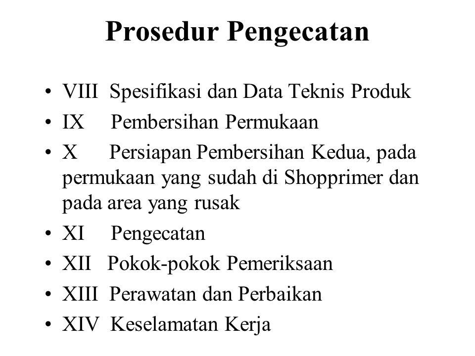 Prosedur Pengecatan VIII Spesifikasi dan Data Teknis Produk IX Pembersihan Permukaan X Persiapan Pembersihan Kedua, pada permukaan yang sudah di Shopprimer dan pada area yang rusak XI Pengecatan XII Pokok-pokok Pemeriksaan XIII Perawatan dan Perbaikan XIV Keselamatan Kerja