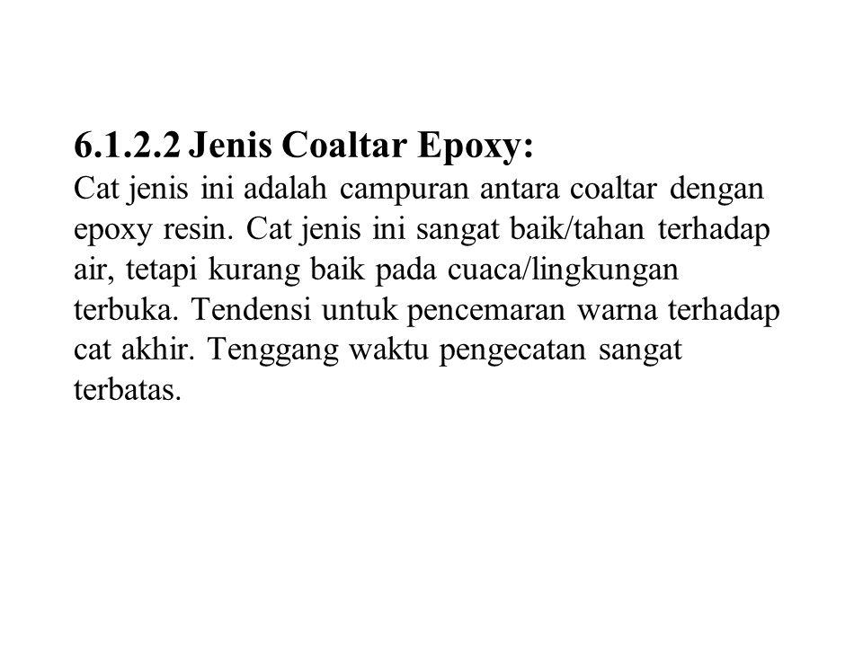 6.1.2.2 Jenis Coaltar Epoxy: Cat jenis ini adalah campuran antara coaltar dengan epoxy resin.