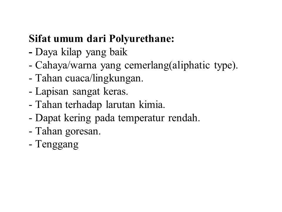 Sifat umum dari Polyurethane: - Daya kilap yang baik - Cahaya/warna yang cemerlang(aliphatic type).