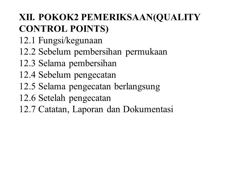 XII. POKOK2 PEMERIKSAAN(QUALITY CONTROL POINTS) 12.1 Fungsi/kegunaan 12.2 Sebelum pembersihan permukaan 12.3 Selama pembersihan 12.4 Sebelum pengecata