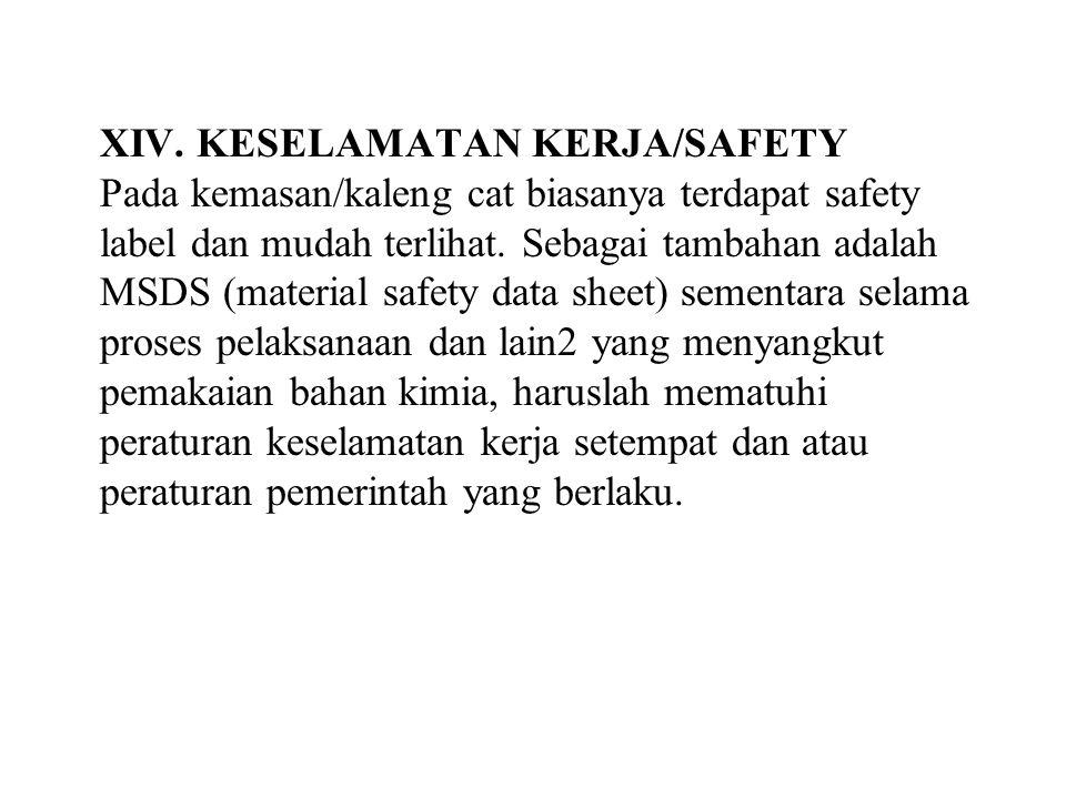 XIV. KESELAMATAN KERJA/SAFETY Pada kemasan/kaleng cat biasanya terdapat safety label dan mudah terlihat. Sebagai tambahan adalah MSDS (material safety