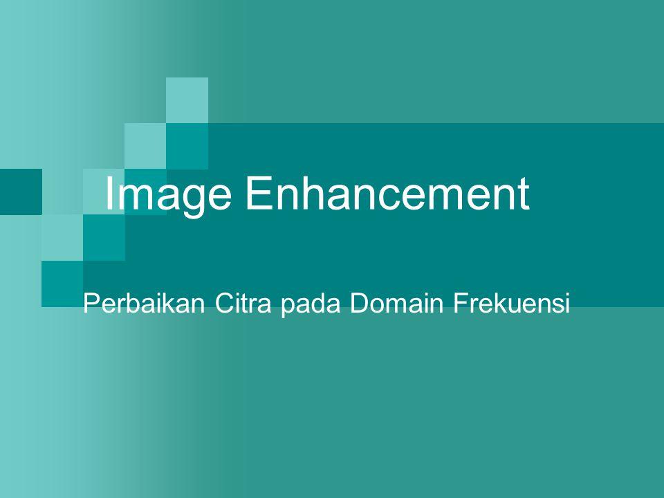 Image Enhancement Perbaikan Citra pada Domain Frekuensi