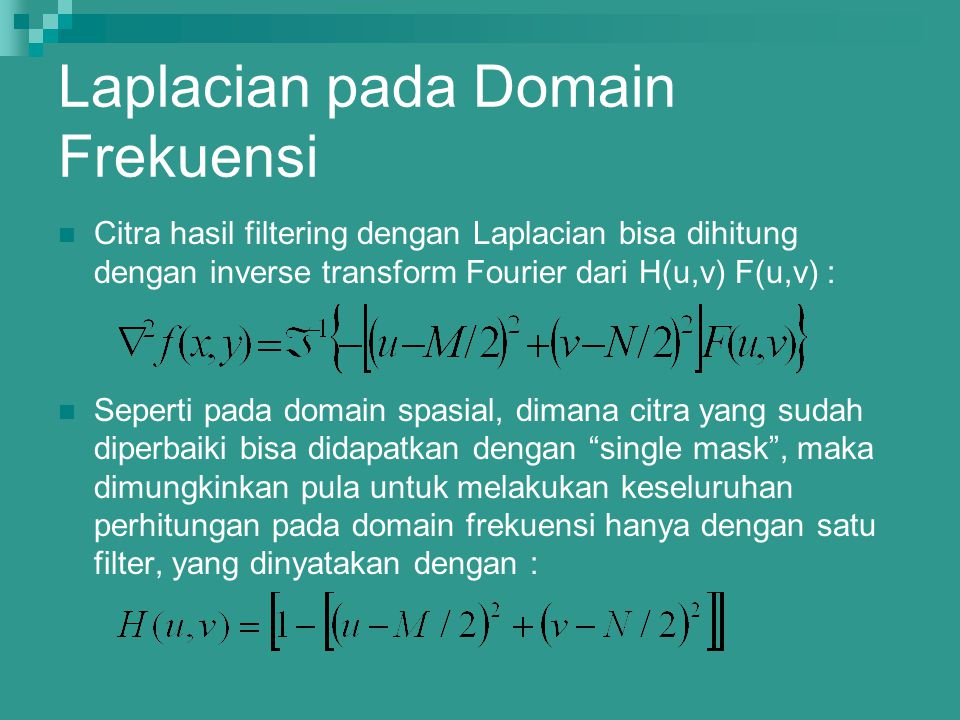 Laplacian pada Domain Frekuensi Citra hasil filtering dengan Laplacian bisa dihitung dengan inverse transform Fourier dari H(u,v) F(u,v) : Seperti pad
