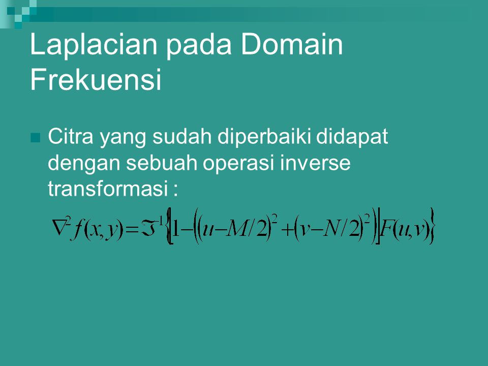 Laplacian pada Domain Frekuensi Citra yang sudah diperbaiki didapat dengan sebuah operasi inverse transformasi :