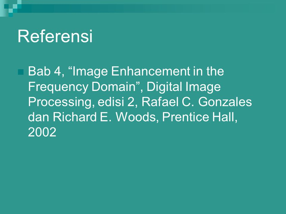 "Referensi Bab 4, ""Image Enhancement in the Frequency Domain"", Digital Image Processing, edisi 2, Rafael C. Gonzales dan Richard E. Woods, Prentice Hal"