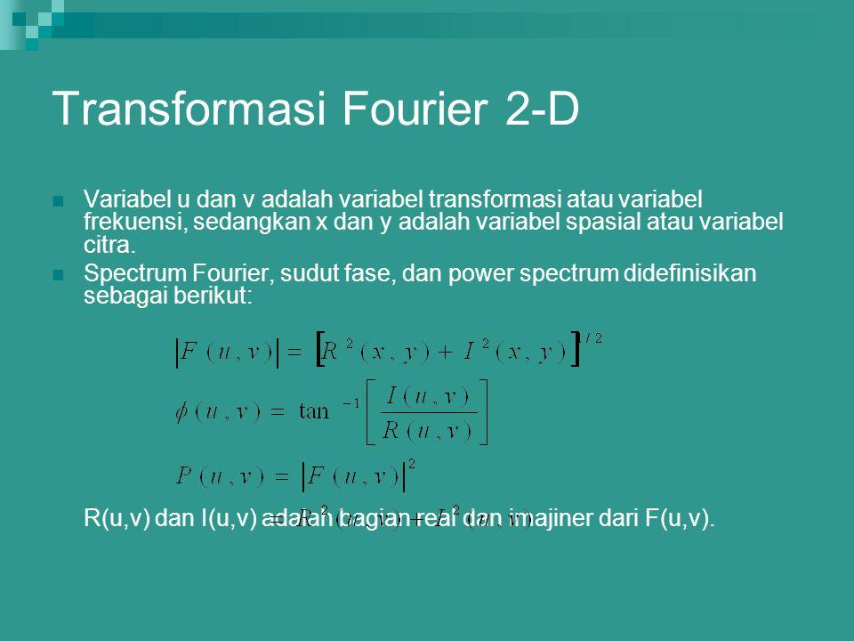 Transformasi Fourier 2-D Variabel u dan v adalah variabel transformasi atau variabel frekuensi, sedangkan x dan y adalah variabel spasial atau variabe