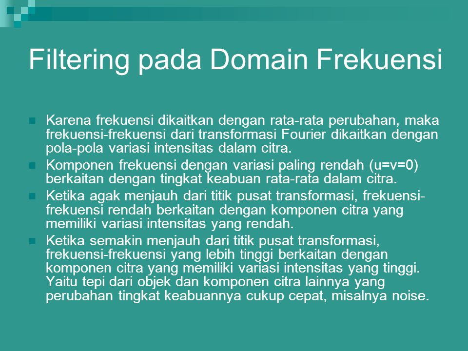 Filtering pada Domain Frekuensi Karena frekuensi dikaitkan dengan rata-rata perubahan, maka frekuensi-frekuensi dari transformasi Fourier dikaitkan de