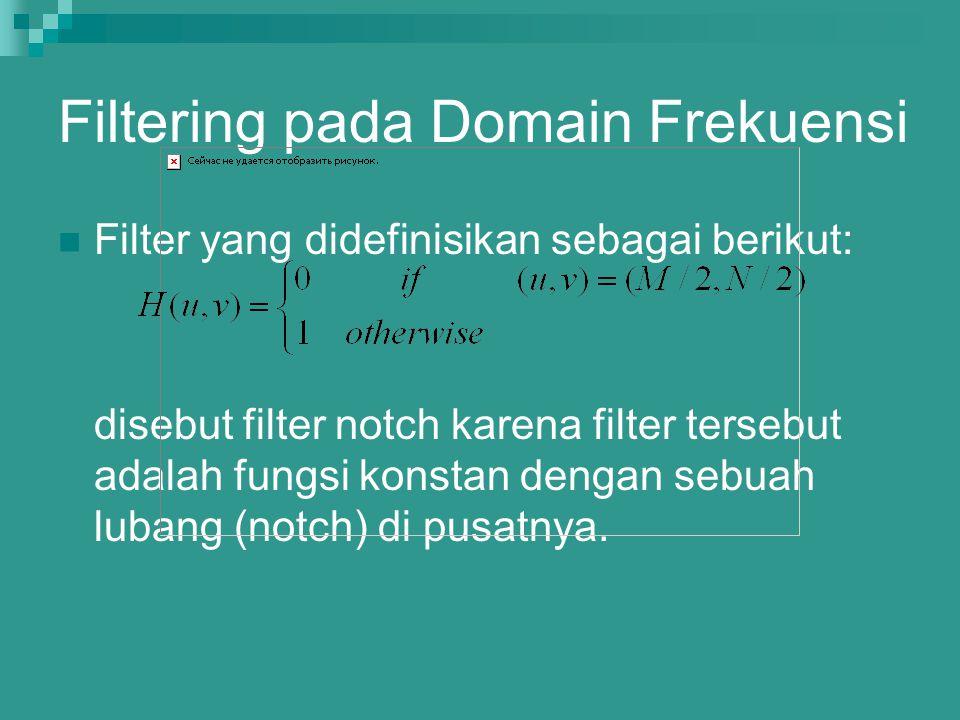 Filter yang didefinisikan sebagai berikut: disebut filter notch karena filter tersebut adalah fungsi konstan dengan sebuah lubang (notch) di pusatnya.