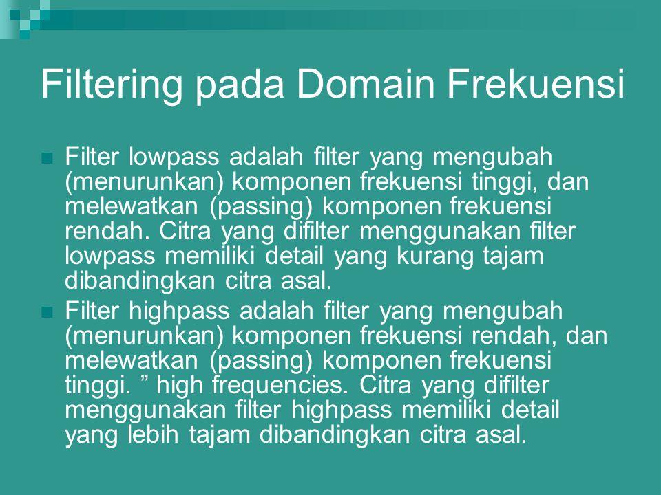 Filter lowpass adalah filter yang mengubah (menurunkan) komponen frekuensi tinggi, dan melewatkan (passing) komponen frekuensi rendah. Citra yang difi