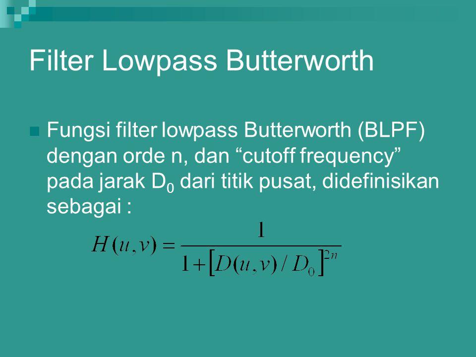 "Filter Lowpass Butterworth Fungsi filter lowpass Butterworth (BLPF) dengan orde n, dan ""cutoff frequency"" pada jarak D 0 dari titik pusat, didefinisik"