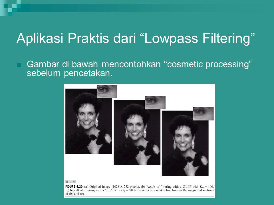 "Aplikasi Praktis dari ""Lowpass Filtering"" Gambar di bawah mencontohkan ""cosmetic processing"" sebelum pencetakan."
