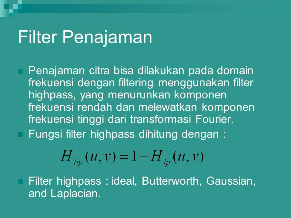 Filter Penajaman Penajaman citra bisa dilakukan pada domain frekuensi dengan filtering menggunakan filter highpass, yang menurunkan komponen frekuensi