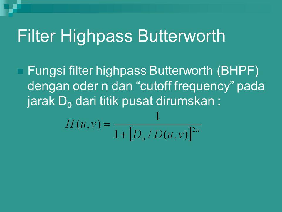 "Filter Highpass Butterworth Fungsi filter highpass Butterworth (BHPF) dengan oder n dan ""cutoff frequency"" pada jarak D 0 dari titik pusat dirumskan :"
