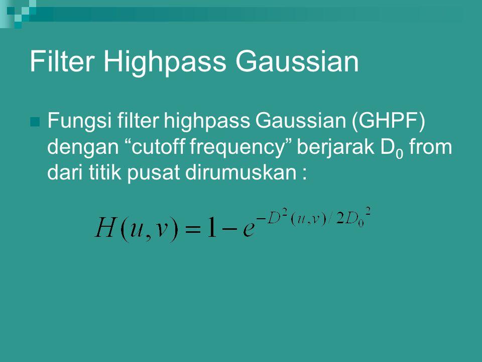 "Filter Highpass Gaussian Fungsi filter highpass Gaussian (GHPF) dengan ""cutoff frequency"" berjarak D 0 from dari titik pusat dirumuskan :"