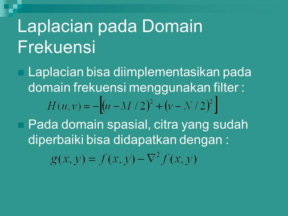Laplacian pada Domain Frekuensi Laplacian bisa diimplementasikan pada domain frekuensi menggunakan filter : Pada domain spasial, citra yang sudah dipe