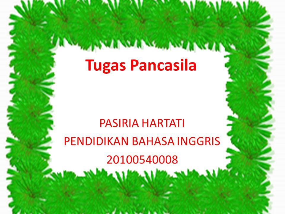 Tugas Pancasila PASIRIA HARTATI PENDIDIKAN BAHASA INGGRIS 20100540008