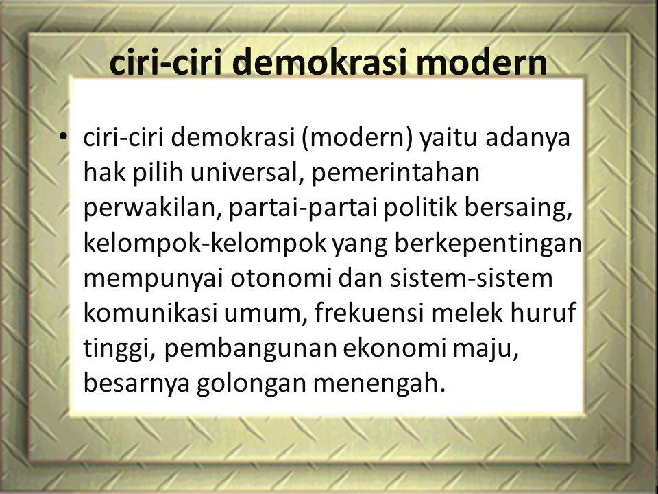 ciri-ciri demokrasi modern ciri-ciri demokrasi (modern) yaitu adanya hak pilih universal, pemerintahan perwakilan, partai-partai politik bersaing, kel