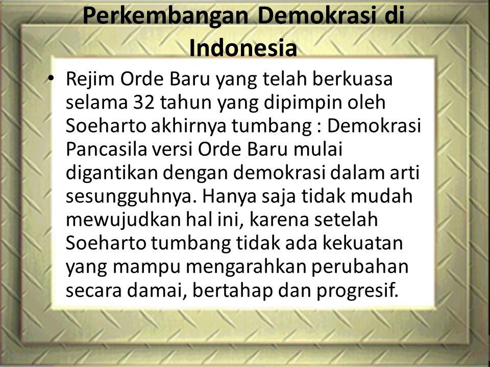 Perkembangan Demokrasi di Indonesia Rejim Orde Baru yang telah berkuasa selama 32 tahun yang dipimpin oleh Soeharto akhirnya tumbang : Demokrasi Panca