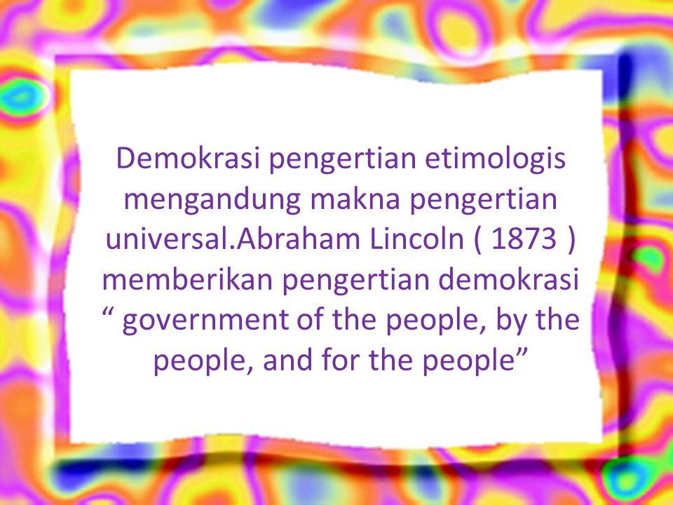 Pengertian Demokrasi Demokrasi ialah suatu bentuk kerajaan di mana kuasa menggubal undang-undang dan struktur kerajaan adalah ditentukan oleh rakyat.