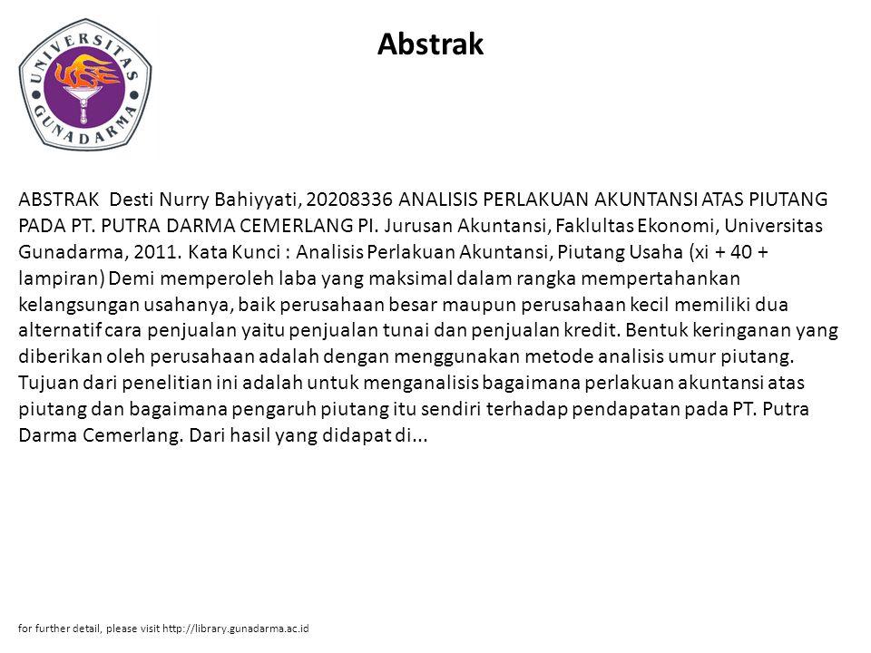 Abstrak ABSTRAK Desti Nurry Bahiyyati, 20208336 ANALISIS PERLAKUAN AKUNTANSI ATAS PIUTANG PADA PT. PUTRA DARMA CEMERLANG PI. Jurusan Akuntansi, Faklul