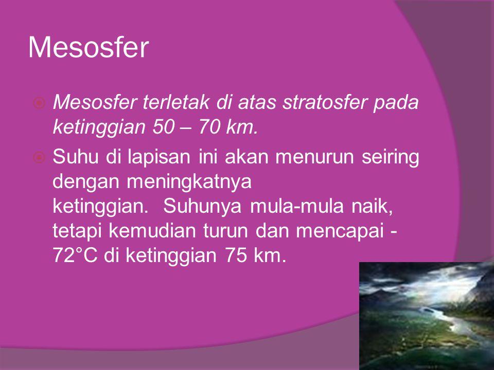 Mesosfer  Mesosfer terletak di atas stratosfer pada ketinggian 50 – 70 km.  Suhu di lapisan ini akan menurun seiring dengan meningkatnya ketinggian.