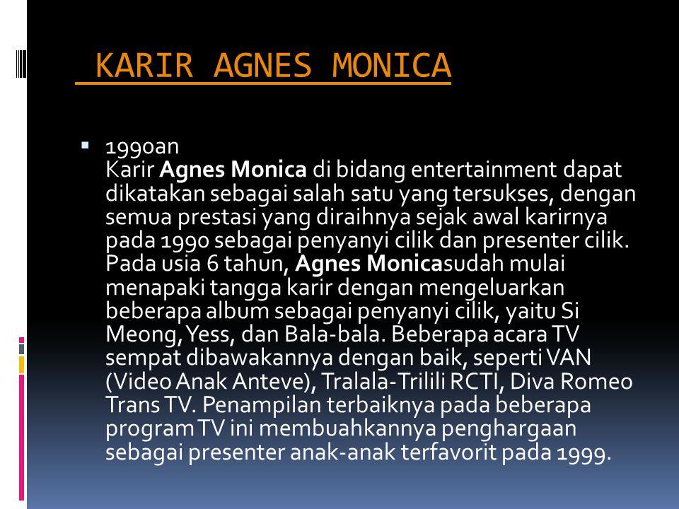 KARIR AGNES MONICA 2  2001-2002 Di usia remajanya, Agnes mulai merambahi dunia akting dengan membintangi sinetron Pernikahan Dini, yang merupakan batu loncatannya untuk meraih kepopuleran.