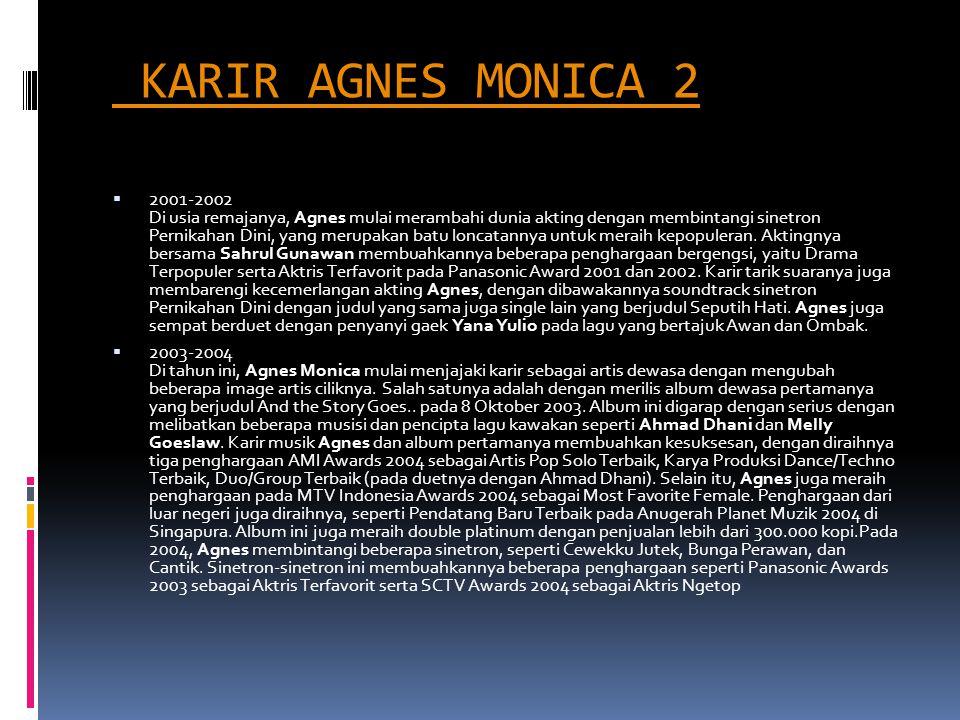 KARIR AGNES MONICA 2  2001-2002 Di usia remajanya, Agnes mulai merambahi dunia akting dengan membintangi sinetron Pernikahan Dini, yang merupakan bat