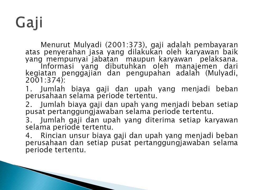 Menurut Mulyadi (2001:373), gaji adalah pembayaran atas penyerahan jasa yang dilakukan oleh karyawan baik yang mempunyai jabatan maupun karyawan pelaksana.