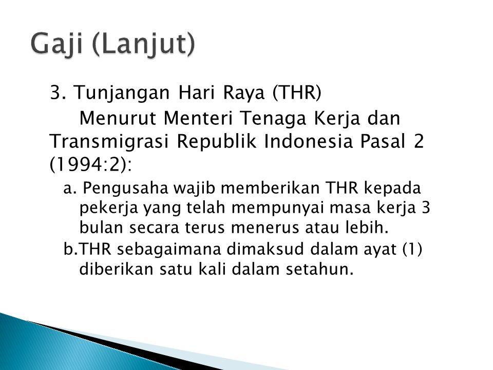 3. Tunjangan Hari Raya (THR) Menurut Menteri Tenaga Kerja dan Transmigrasi Republik Indonesia Pasal 2 (1994:2): a. Pengusaha wajib memberikan THR kepa