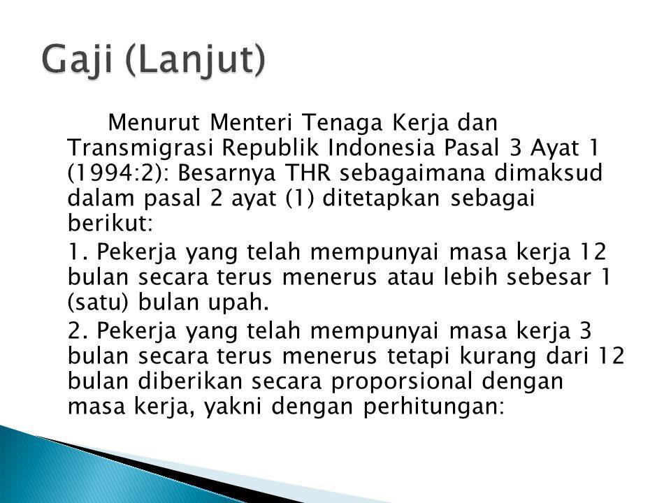 Menurut Menteri Tenaga Kerja dan Transmigrasi Republik Indonesia Pasal 3 Ayat 1 (1994:2): Besarnya THR sebagaimana dimaksud dalam pasal 2 ayat (1) ditetapkan sebagai berikut: 1.