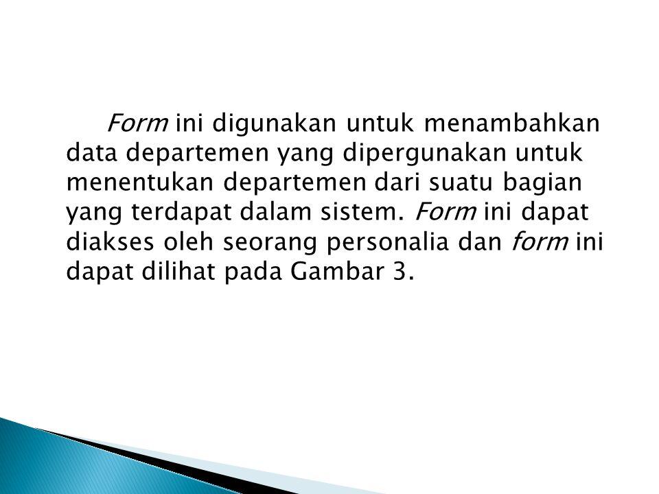 Form ini digunakan untuk menambahkan data departemen yang dipergunakan untuk menentukan departemen dari suatu bagian yang terdapat dalam sistem.