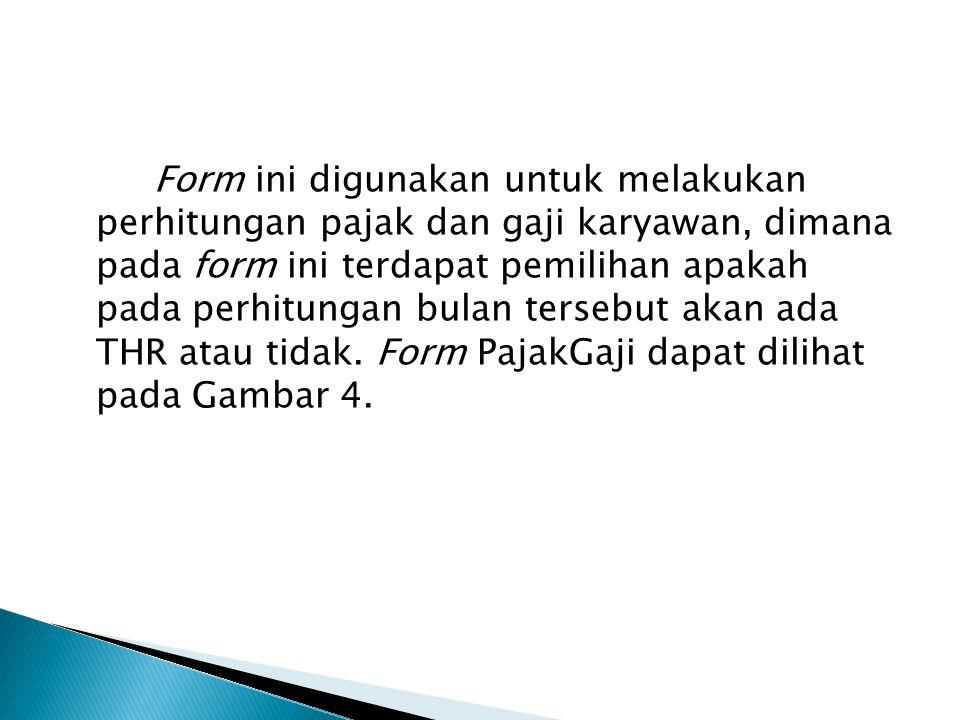 Form ini digunakan untuk melakukan perhitungan pajak dan gaji karyawan, dimana pada form ini terdapat pemilihan apakah pada perhitungan bulan tersebut akan ada THR atau tidak.