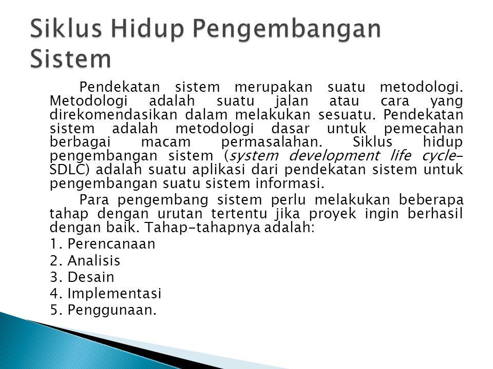Pendekatan sistem merupakan suatu metodologi.