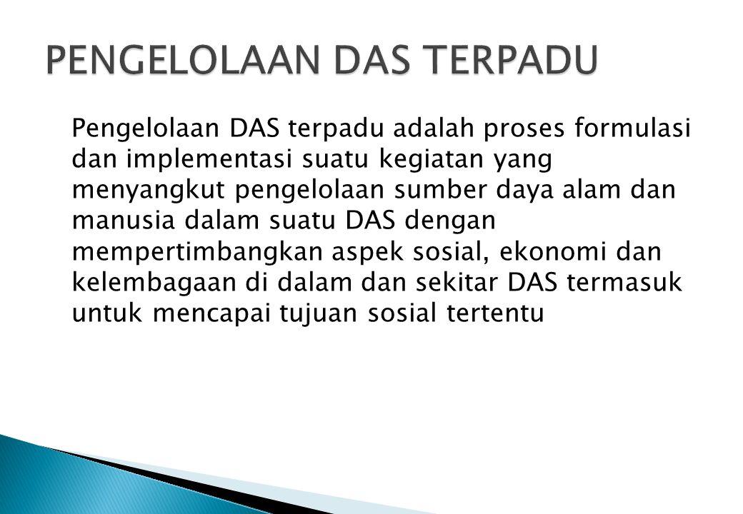 Pengelolaan DAS terpadu adalah proses formulasi dan implementasi suatu kegiatan yang menyangkut pengelolaan sumber daya alam dan manusia dalam suatu D